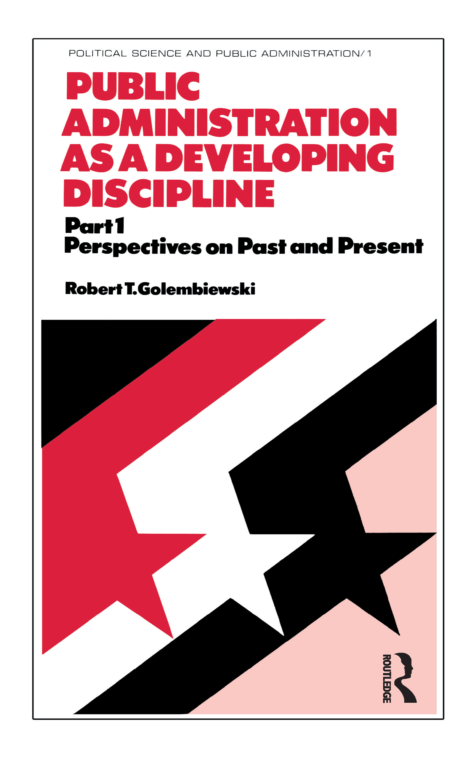 Public Administration as a Developing Discipline: Part 1: Perspectives on Past and Present (Hardback) book cover