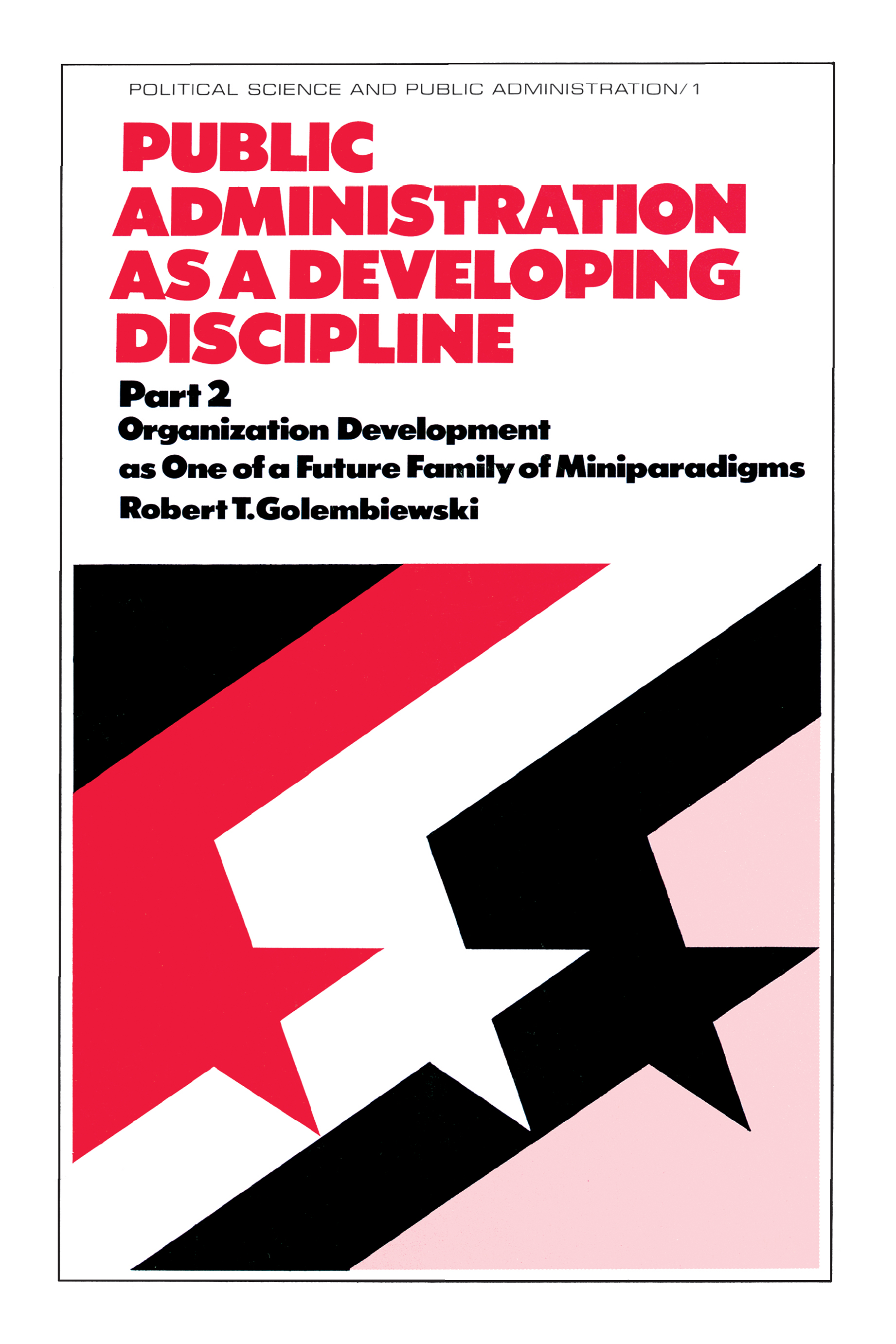 Public Administration as a Developing Discipline: Part 2: Organization Development as One of a Future Family of Miniparadigms, 1st Edition (Hardback) book cover