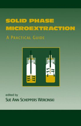 Solid Phase Microextraction: A PRACTICAL GUIDE, 1st Edition (Hardback) book cover