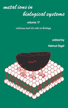 Metal Ions in Biological Systems: Volume 17: Calcium and its Role in Biology book cover