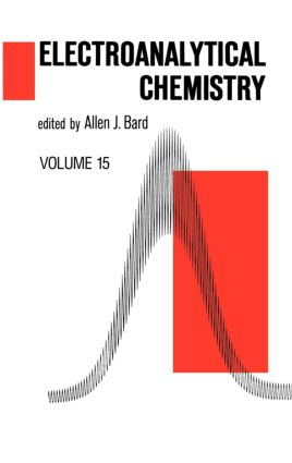 Electroanalytical Chemistry: A Series of Advances: Volume 15, 1st Edition (Hardback) book cover