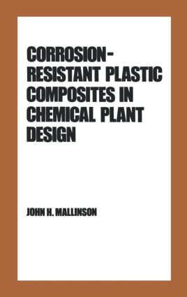 Corrosion-Resistant Plastic Composites in Chemical Plant Design: 1st Edition (Hardback) book cover