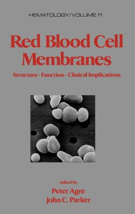 Red Blood Cell Membranes: Structure: Function: Clinical Implications, 1st Edition (Hardback) book cover