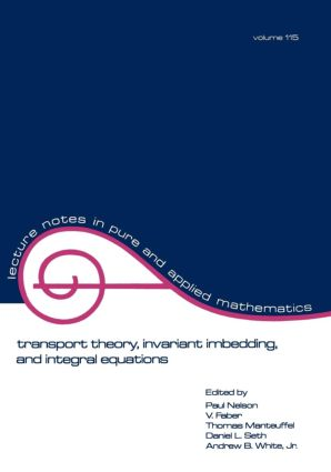 Transport Theory: Invariant Imbedding, and Integral Equations: Proceedings in Honor of G.m. Wing's 65th Birthday, 1st Edition (Paperback) book cover