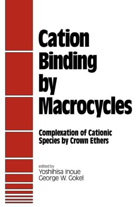 Cation Binding by Macrocycles: Complexation of Cationic Species by Crown Ethers (Hardback) book cover