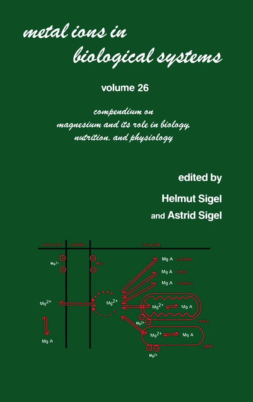 Metal Ions in Biological Systems: Volume 26: Compendium on Magnesium and Its Role in Biology: Nutrition and Physiology book cover