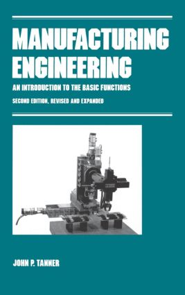 Manufacturing Engineering: AN INTRODUCTION TO THE BASIC FUNCTIONS, SECOND EDITION, REVISED AND EXPANDED book cover