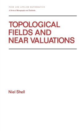 Topological Fields and Near Valuations: 1st Edition (Hardback) book cover