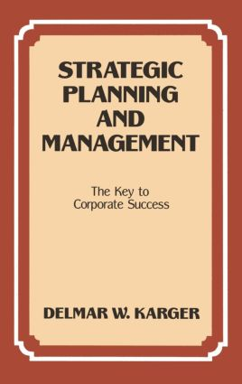 Strategic Planning and Management: The Key to Corporate Success, 1st Edition (Hardback) book cover