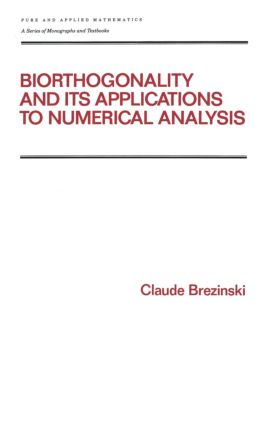 Biorthogonality and its Applications to Numerical Analysis: 1st Edition (Hardback) book cover
