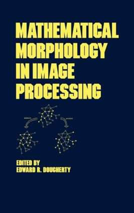 Mathematical Morphology in Image Processing: 1st Edition (Hardback) book cover