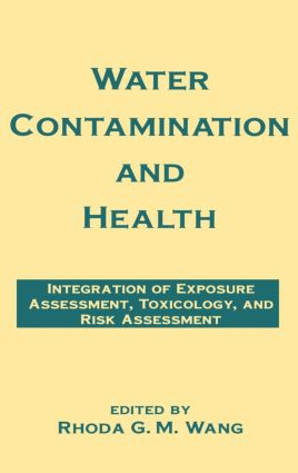 Water Contamination and Health: Integration of Exposure Assessment, Toxicology, and Risk Assessment book cover