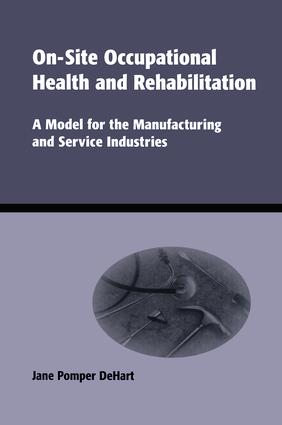 On-Site Occupational Health and Rehabilitation: A Model for the Manufacturing and Service Industries, 1st Edition (Hardback) book cover