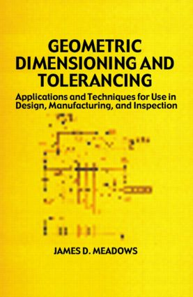 Geometric Dimensioning and Tolerancing: Applications and Techniques for Use in Design: Manufacturing, and Inspection, 1st Edition (Hardback) book cover