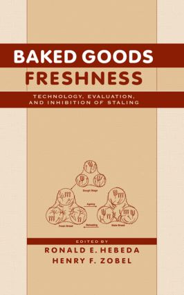 Baked Goods Freshness: Technology, Evaluation, and Inhibition of Staling, 1st Edition (Hardback) book cover