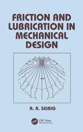 Friction and Lubrication in Mechanical Design: 1st Edition (Hardback) book cover