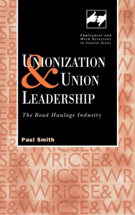 Unionization and Union Leadership: The Road Haulage Industry (Hardback) book cover