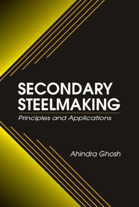 Secondary Steelmaking: Principles and Applications, 1st Edition (Hardback) book cover