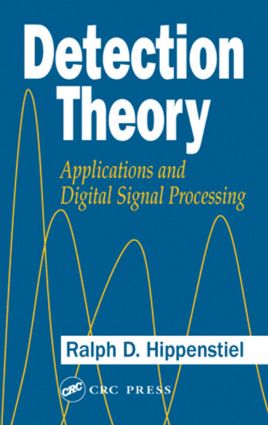 Detection Theory: Applications and Digital Signal Processing, 1st Edition (Hardback) book cover