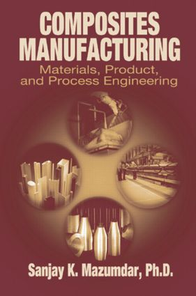 Composites Manufacturing: Materials, Product, and Process Engineering, 1st Edition (Hardback) book cover