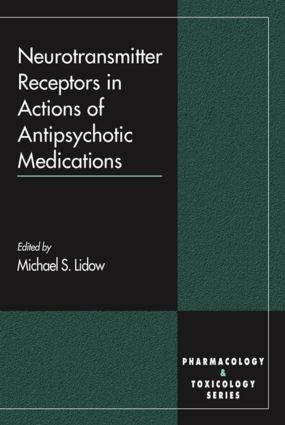 Neurotransmitter Receptors in Actions of Antipsychotic Medications: 1st Edition (Hardback) book cover