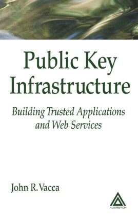 Public Key Infrastructure: Building Trusted Applications and Web Services, 1st Edition (Hardback) book cover