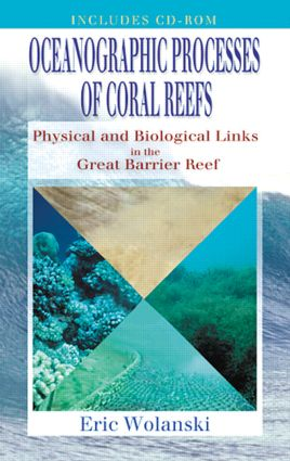 Oceanographic Processes of Coral Reefs: Physical and Biological Links in the Great Barrier Reef, 1st Edition (Hardback) book cover