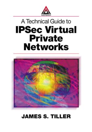 A Technical Guide to IPSec Virtual Private Networks: 1st Edition (Paperback) book cover