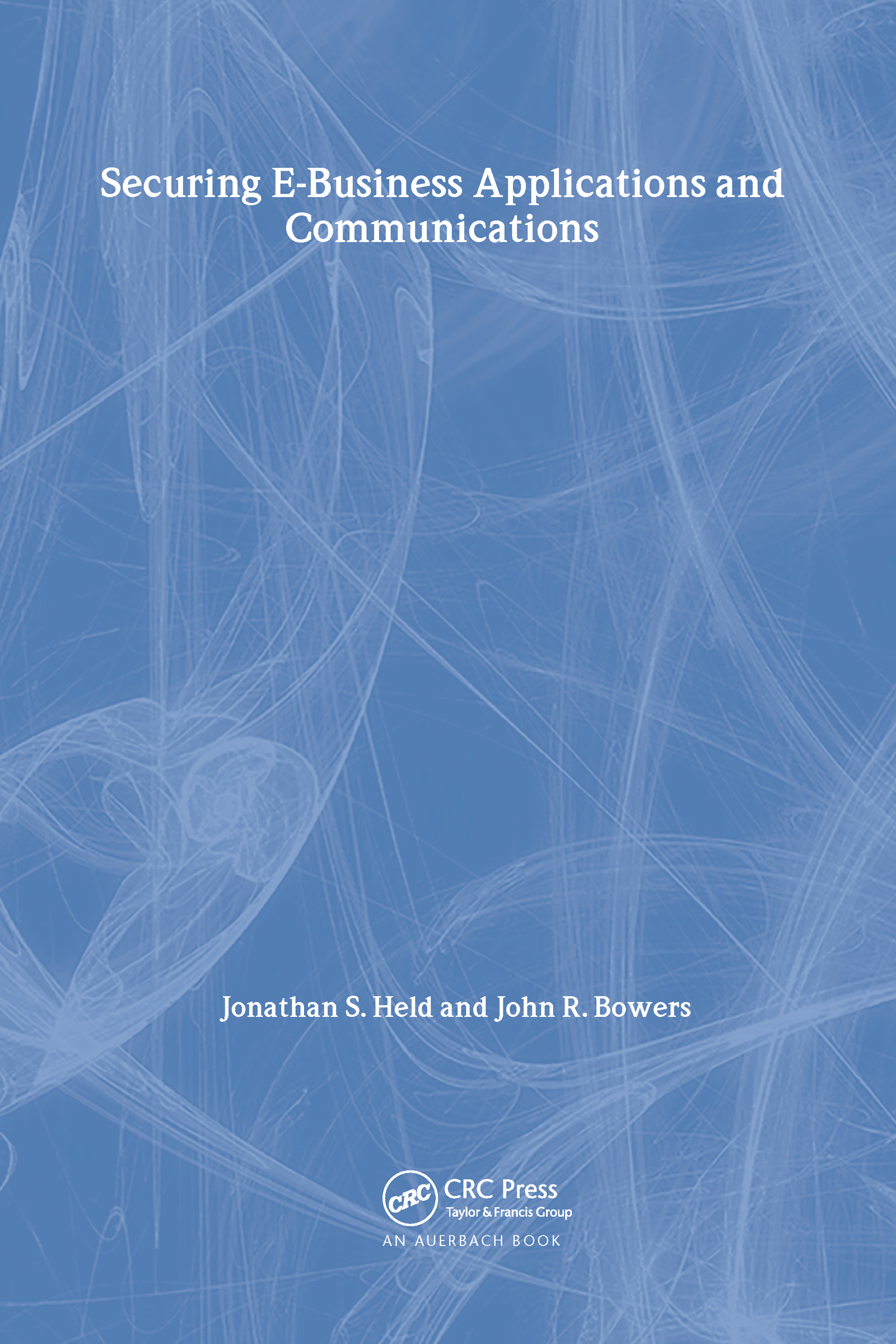 Securing E-Business Applications and Communications: 1st Edition (Paperback) book cover