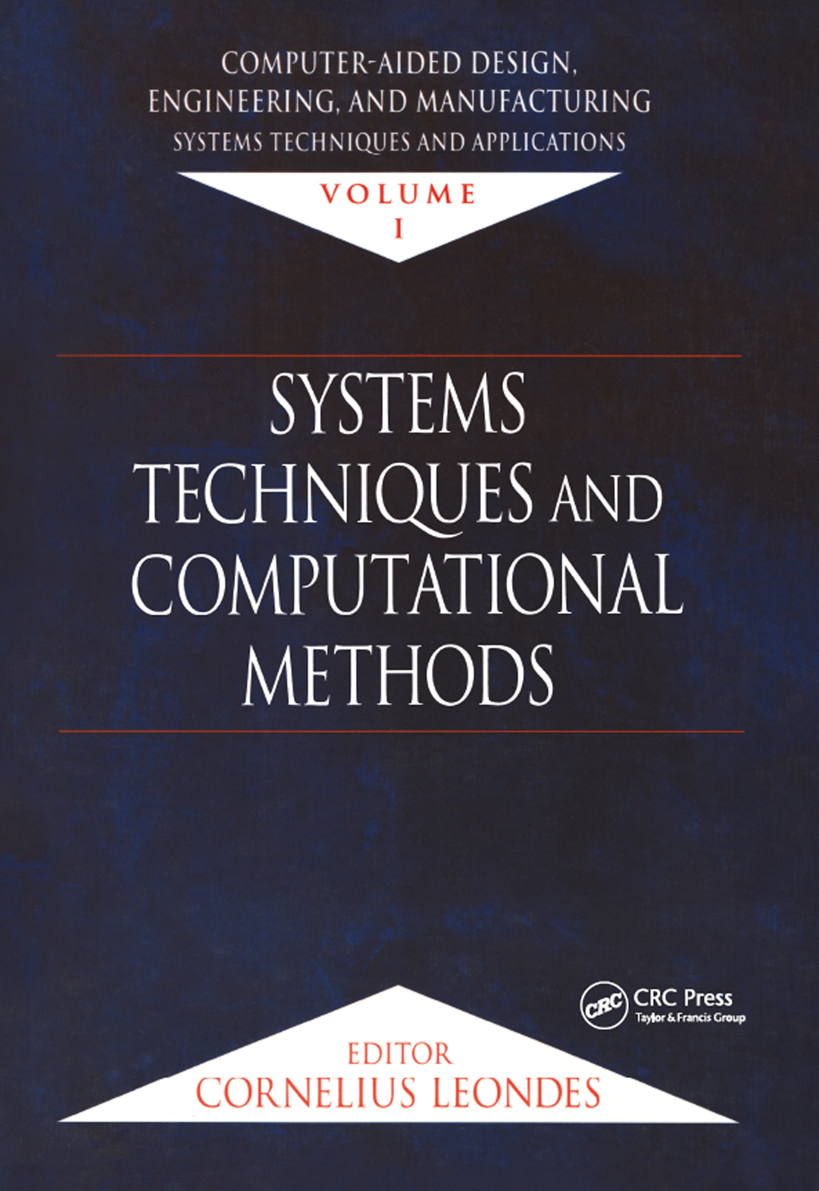 Computer-Aided Design, Engineering, and Manufacturing: Systems Techniques and Applications, Volume I, Systems Techniques and Computational Methods, 1st Edition (Hardback) book cover
