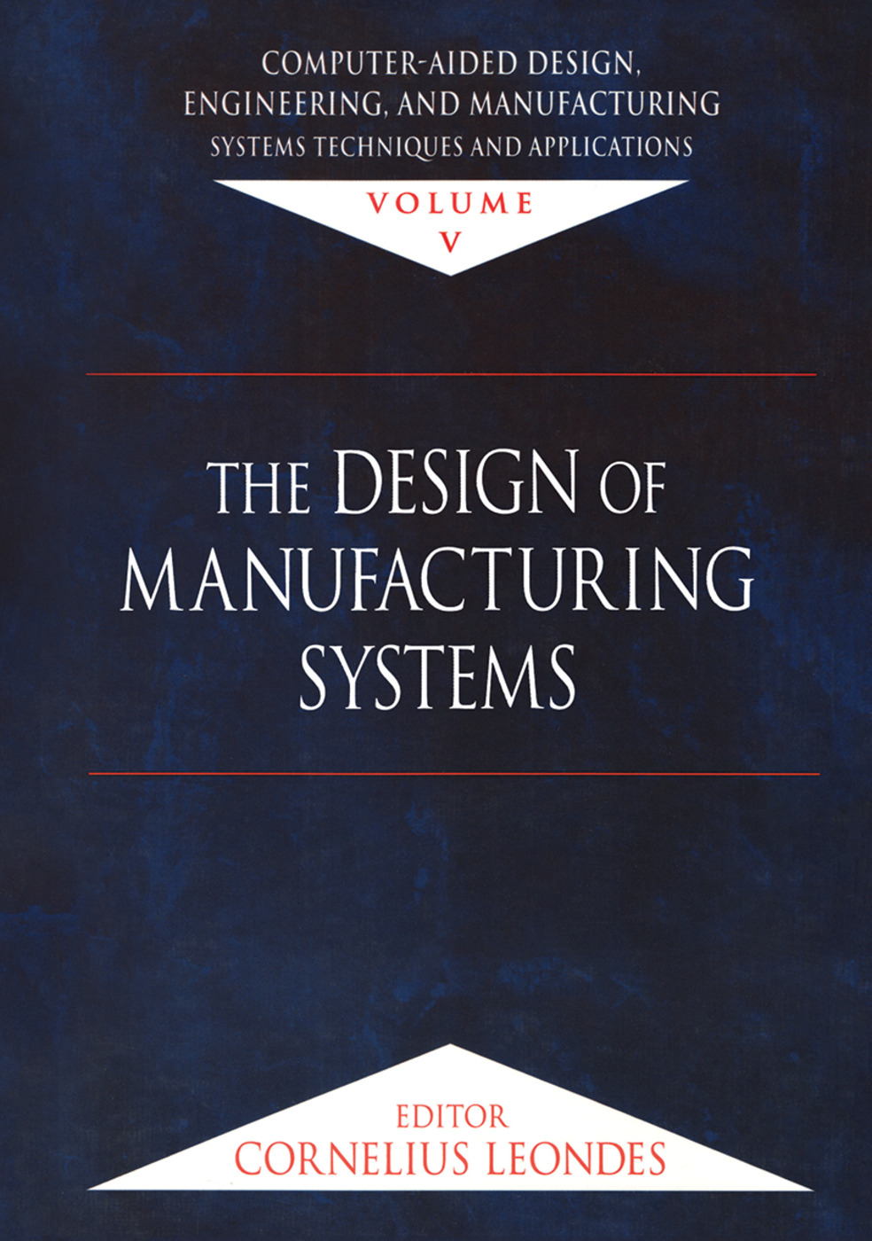 Computer-Aided Design, Engineering, and Manufacturing: Systems Techniques and Applications, Volume V, The Design of Manufacturing Systems, 1st Edition (Hardback) book cover