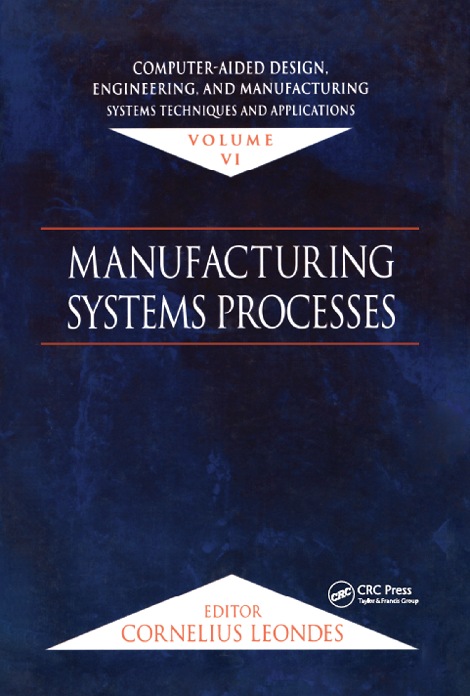 Computer-Aided Design, Engineering, and Manufacturing: Systems Techniques and Applications, Volume VI, Manufacturing Systems Processes, 1st Edition (Hardback) book cover