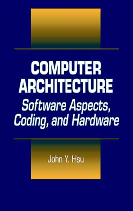Computer Architecture: Software Aspects, Coding, and Hardware, 1st Edition (e-Book) book cover