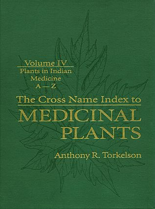 Cross Name Index to Medicinal Plants, Volume IV: Plants in Indian Medicine, 1st Edition (Hardback) book cover