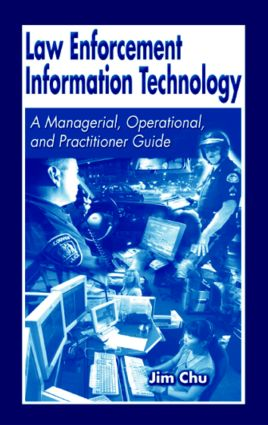 Law Enforcement Information Technology: A Managerial, Operational, and Practitioner Guide, 1st Edition (Hardback) book cover