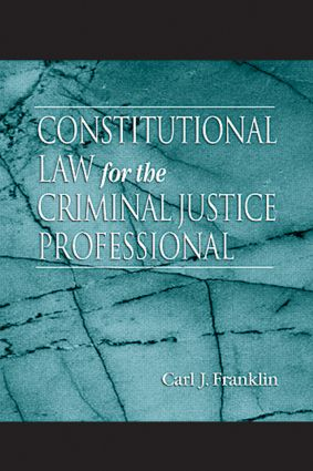 Constitutional Law for the Criminal Justice Professional: 1st Edition (Hardback) book cover