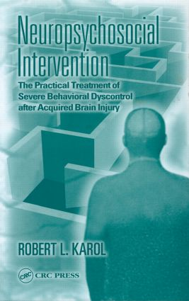 Neuropsychosocial Intervention: The Practical Treatment of Severe Behavioral Dyscontrol After Acquired Brain Injury, 1st Edition (Hardback) book cover