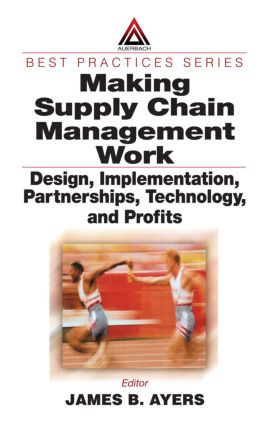 Making Supply Chain Management Work: Design, Implementation, Partnerships, Technology, and Profits, 1st Edition (Hardback) book cover