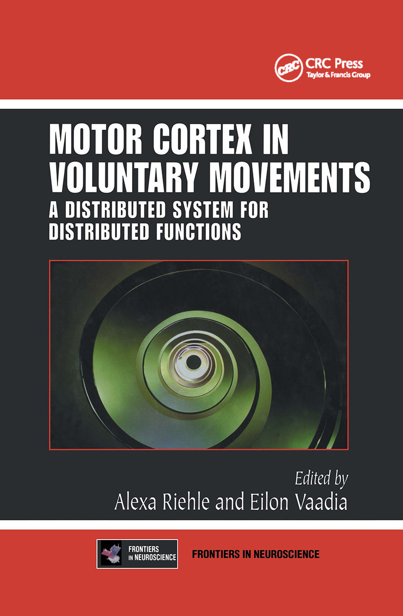 Motor Cortex in Voluntary Movements: A Distributed System for Distributed Functions book cover