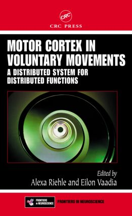 Motor Cortex in Voluntary Movements: A Distributed System for Distributed Functions, 1st Edition (Hardback) book cover
