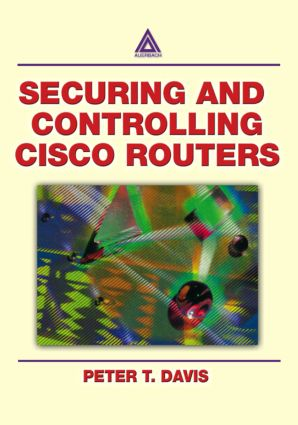 Securing and Controlling Cisco Routers: 1st Edition (Paperback) book cover