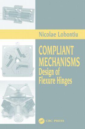 Compliant Mechanisms: Design of Flexure Hinges, 1st Edition (Hardback) book cover