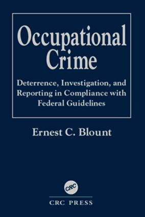 Occupational Crime: Deterrence, Investigation, and Reporting in Compliance with Federal Guidelines, 1st Edition (Hardback) book cover