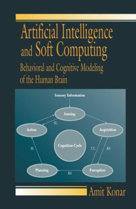 Artificial Intelligence and Soft Computing: Behavioral and Cognitive Modeling of the Human Brain, 1st Edition (Hardback) book cover