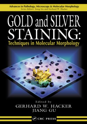Gold and Silver Staining: Techniques in Molecular Morphology book cover