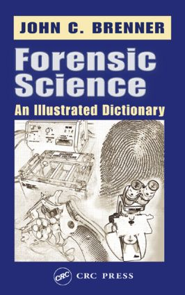 Forensic Science: An Illustrated Dictionary, 1st Edition (Hardback) book cover