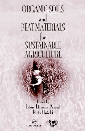 Organic Soils and Peat Materials for Sustainable Agriculture: 1st Edition (Hardback) book cover