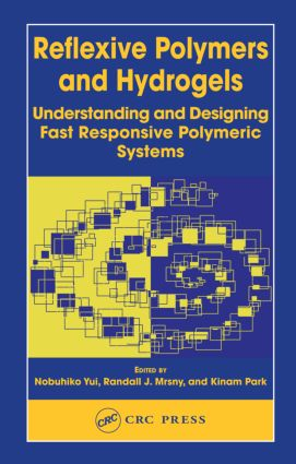 Reflexive Polymers and Hydrogels: Understanding and Designing Fast Responsive Polymeric Systems, 1st Edition (Hardback) book cover