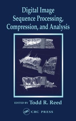 Digital Image Sequence Processing, Compression, and Analysis: 1st Edition (Hardback) book cover