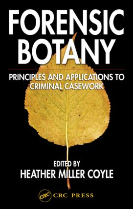 Forensic Botany: Principles and Applications to Criminal Casework, 1st Edition (Hardback) book cover